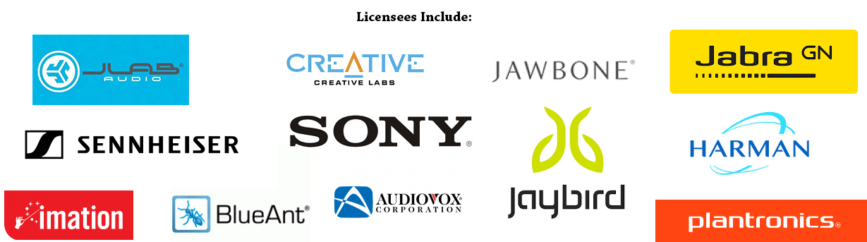 Licensees Include: Sony, Jabra, Sennheiser, Plantronics, Jawbone, Creative Labs, Harman, Jaybird, BlueAnt, Audiovox, Imation